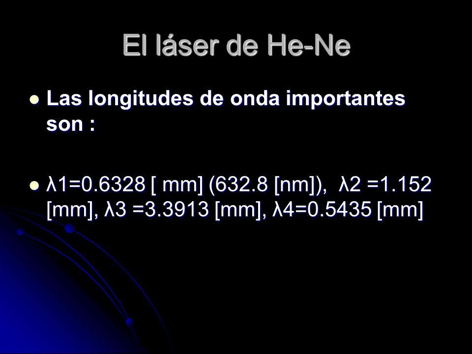 El láser de He-Ne Las longitudes de onda importantes son :