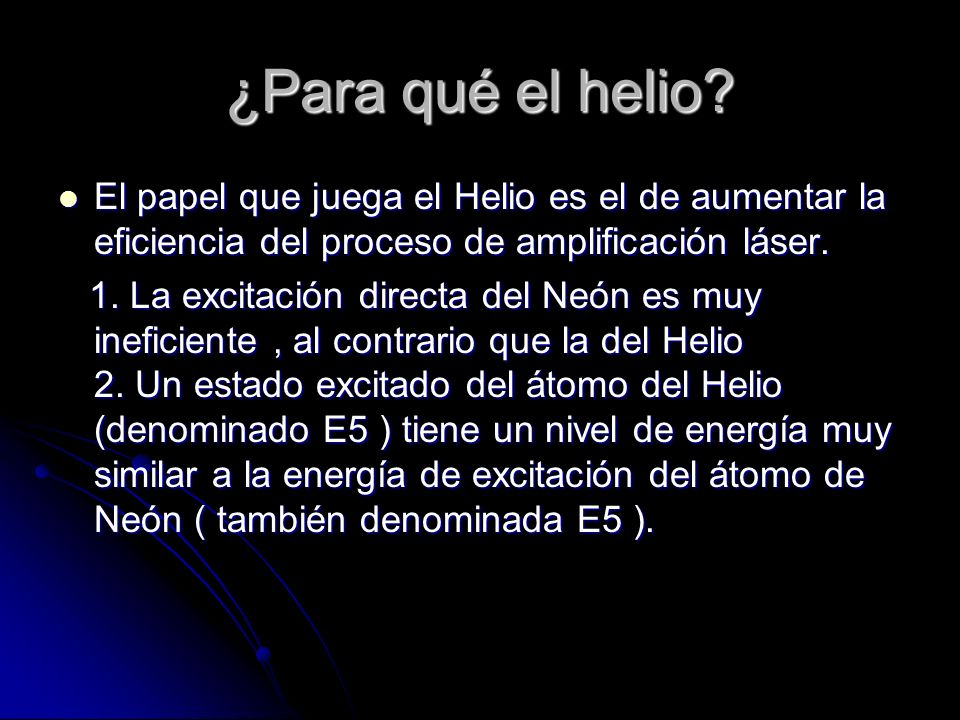 ¿Para qué el helio El papel que juega el Helio es el de aumentar la eficiencia del proceso de amplificación láser.