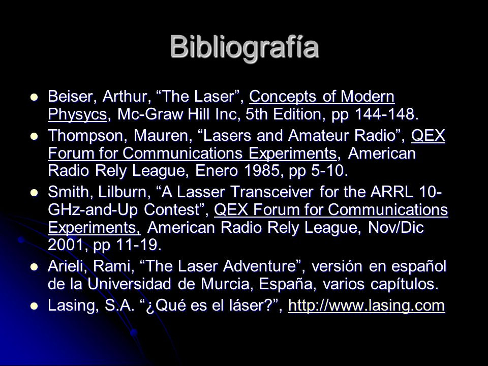 Bibliografía Beiser, Arthur, The Laser , Concepts of Modern Physycs, Mc-Graw Hill Inc, 5th Edition, pp 144-148.