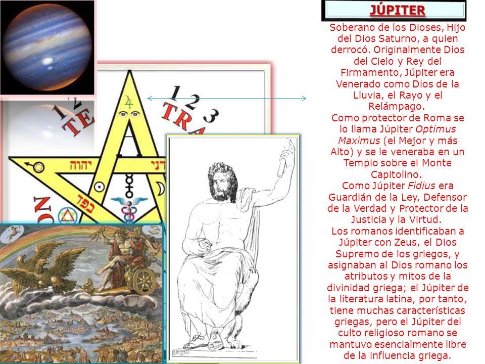 Soberano de los Dioses, Hijo del Dios Saturno, a quien derrocó