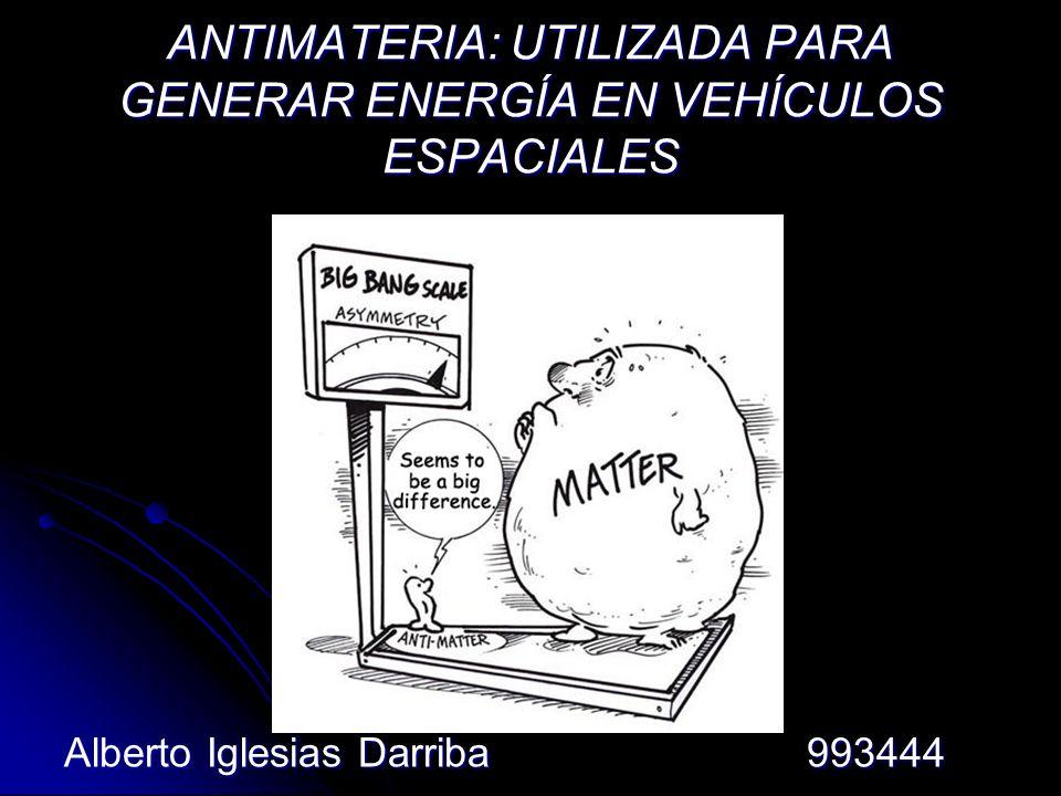 ANTIMATERIA: UTILIZADA PARA GENERAR ENERGÍA EN VEHÍCULOS ESPACIALES