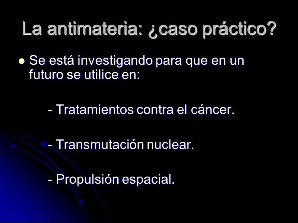 La antimateria: ¿caso práctico