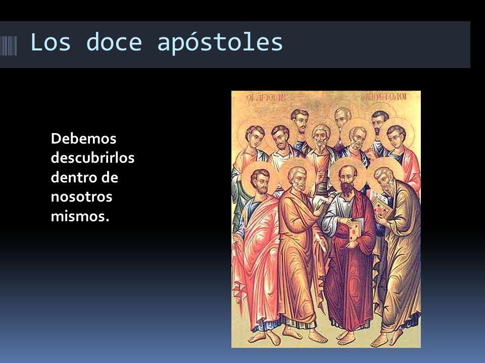 Los doce apóstoles Debemos descubrirlos dentro de nosotros mismos.