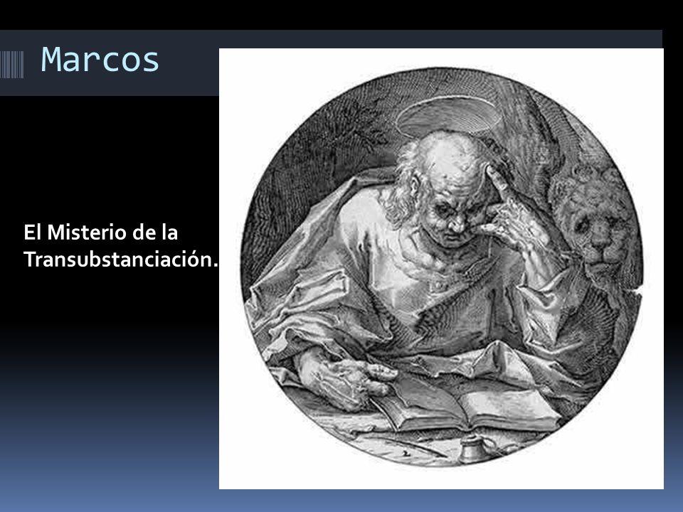 Marcos El Misterio de la Transubstanciación.