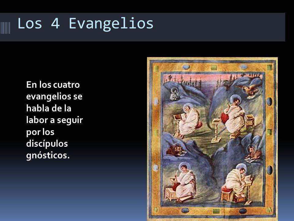 Los 4 Evangelios En los cuatro evangelios se habla de la labor a seguir por los discípulos gnósticos.