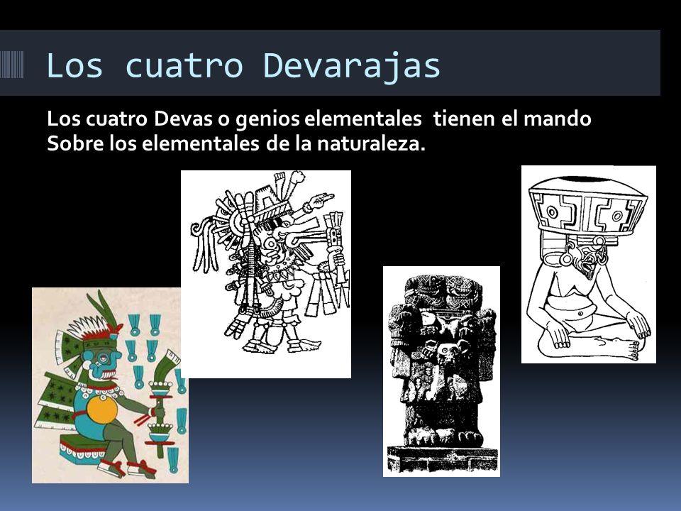 Los cuatro Devarajas Los cuatro Devas o genios elementales tienen el mando Sobre los elementales de la naturaleza.