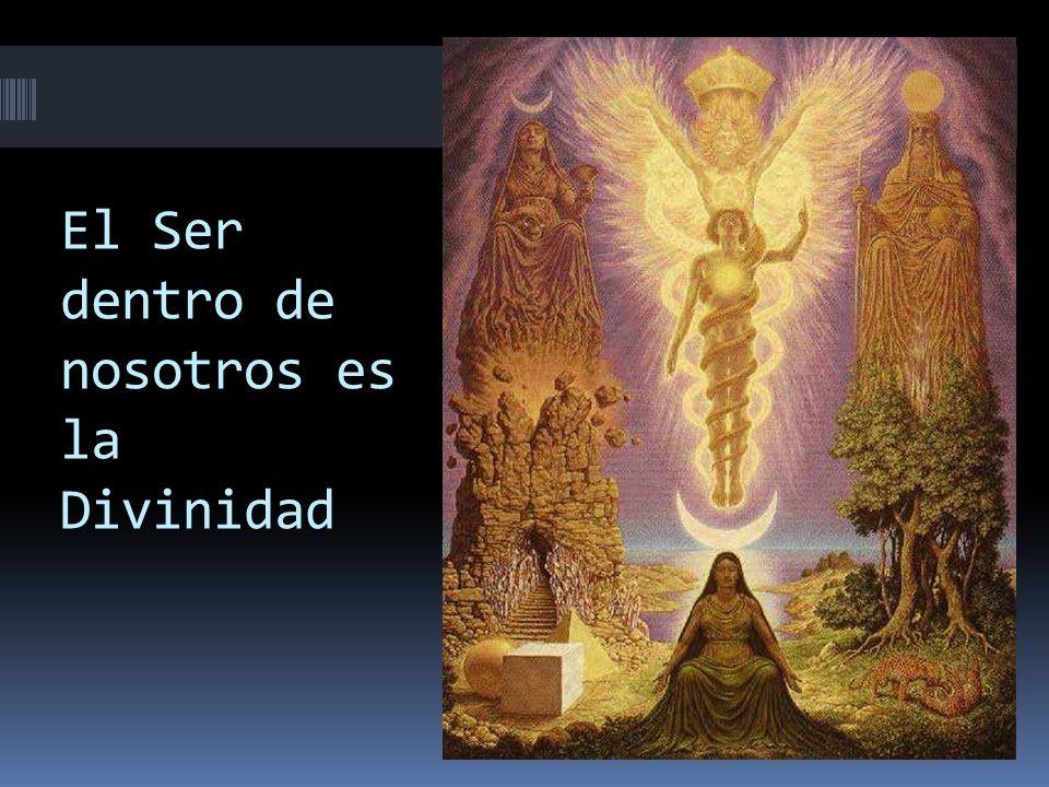 El Ser dentro de nosotros es la Divinidad