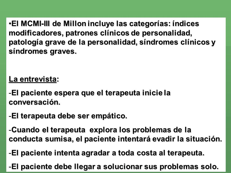 El MCMI-III de Millon incluye las categorías: índices modificadores, patrones clínicos de personalidad, patología grave de la personalidad, síndromes clínicos y síndromes graves.