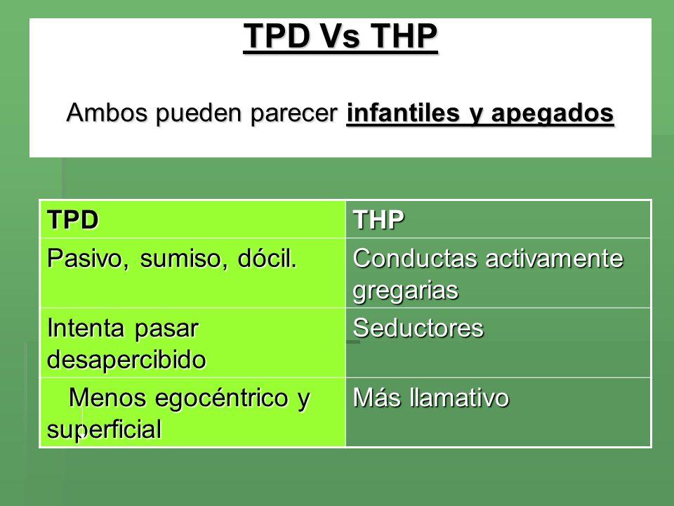 TPD Vs THP Ambos pueden parecer infantiles y apegados