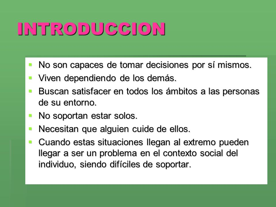 INTRODUCCION No son capaces de tomar decisiones por sí mismos.