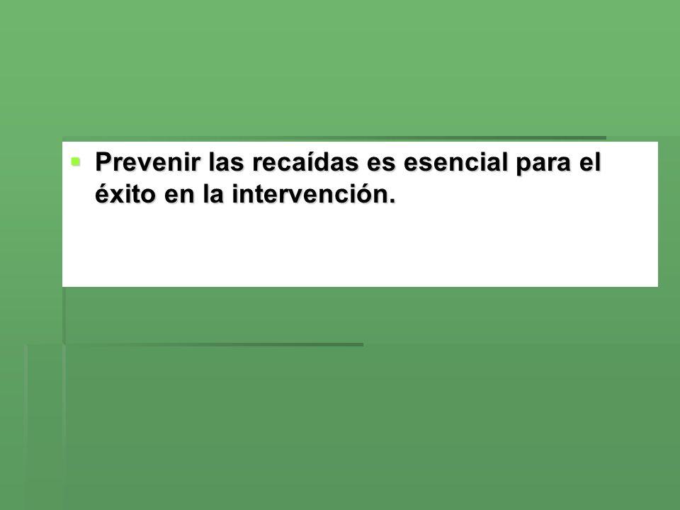 Prevenir las recaídas es esencial para el éxito en la intervención.