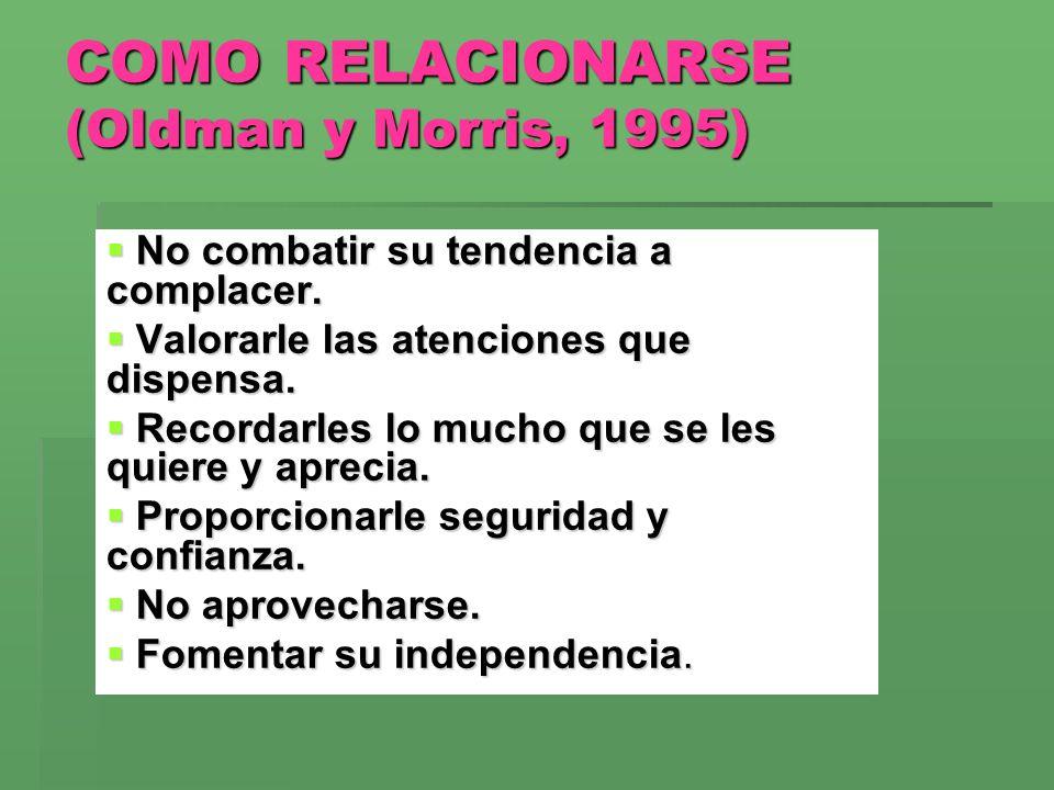 COMO RELACIONARSE (Oldman y Morris, 1995)
