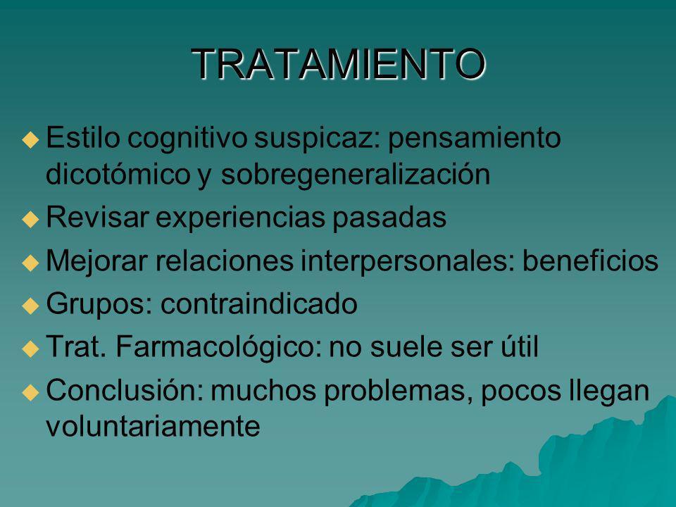 TRATAMIENTO Estilo cognitivo suspicaz: pensamiento dicotómico y sobregeneralización. Revisar experiencias pasadas.