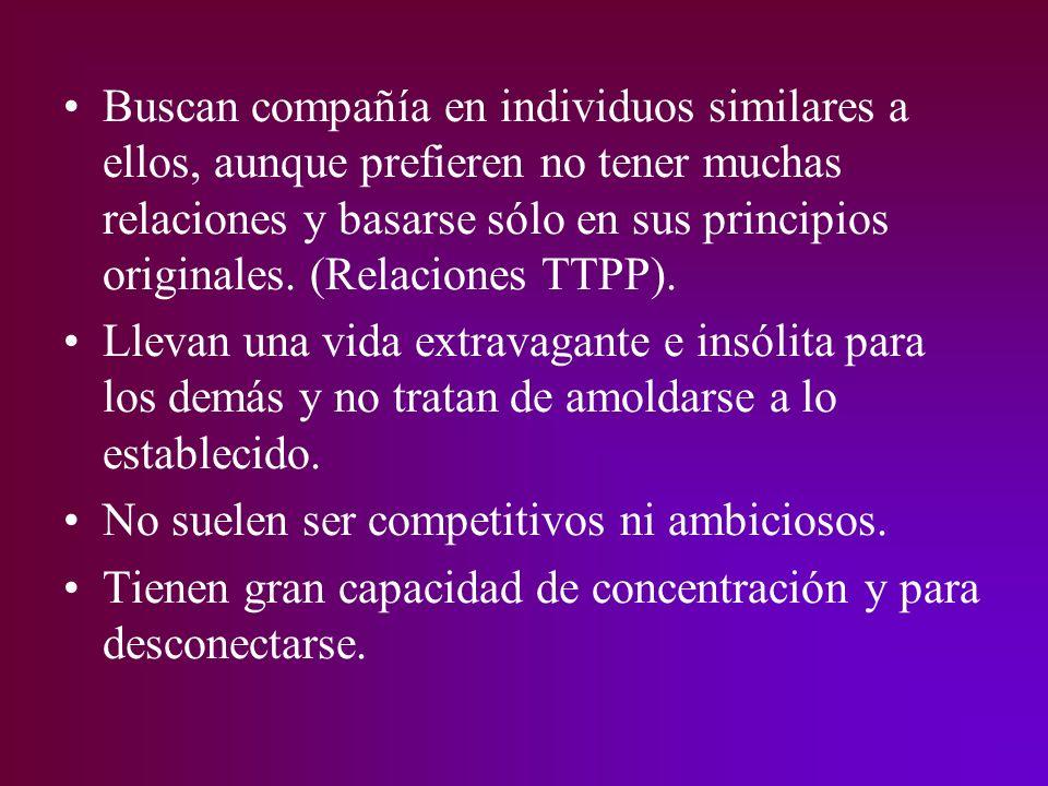 Buscan compañía en individuos similares a ellos, aunque prefieren no tener muchas relaciones y basarse sólo en sus principios originales. (Relaciones TTPP).