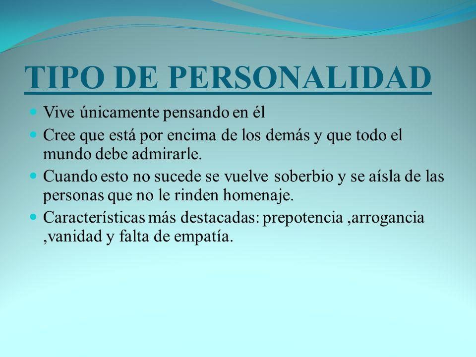 TIPO DE PERSONALIDAD Vive únicamente pensando en él