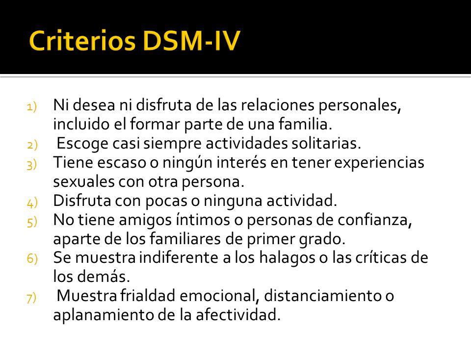 Criterios DSM-IV Ni desea ni disfruta de las relaciones personales, incluido el formar parte de una familia.