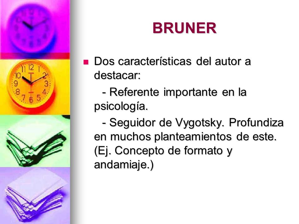 BRUNER Dos características del autor a destacar: