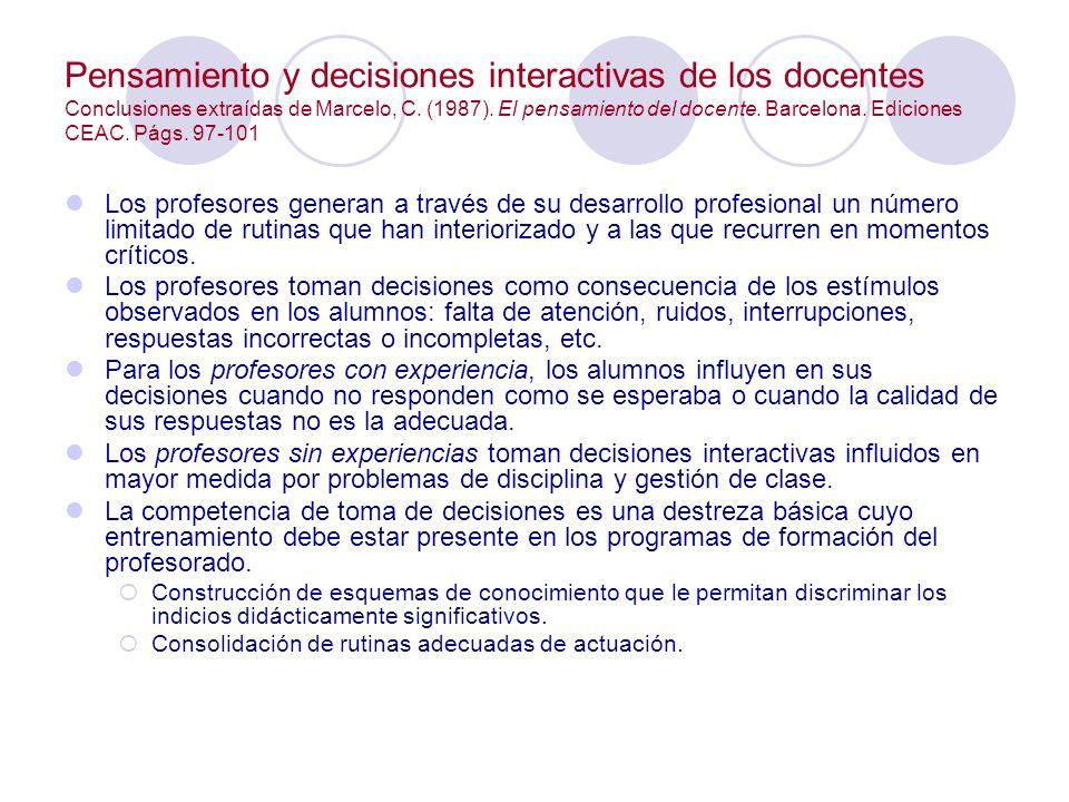 Pensamiento y decisiones interactivas de los docentes Conclusiones extraídas de Marcelo, C. (1987). El pensamiento del docente. Barcelona. Ediciones CEAC. Págs. 97-101