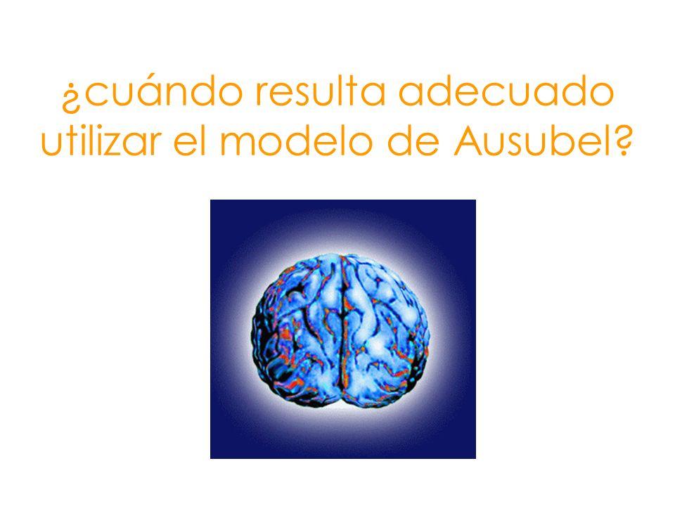 ¿cuándo resulta adecuado utilizar el modelo de Ausubel