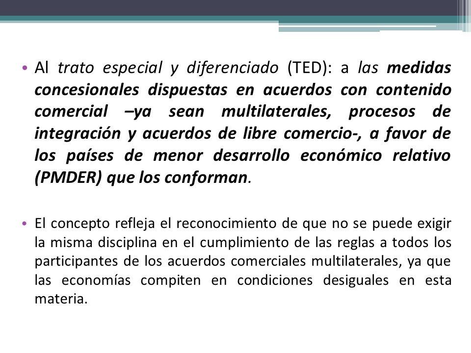 Al trato especial y diferenciado (TED): a las medidas concesionales dispuestas en acuerdos con contenido comercial –ya sean multilaterales, procesos de integración y acuerdos de libre comercio-, a favor de los países de menor desarrollo económico relativo (PMDER) que los conforman.