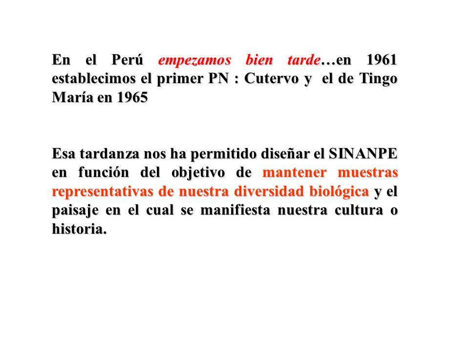 En el Perú empezamos bien tarde…en 1961 establecimos el primer PN : Cutervo y el de Tingo María en 1965