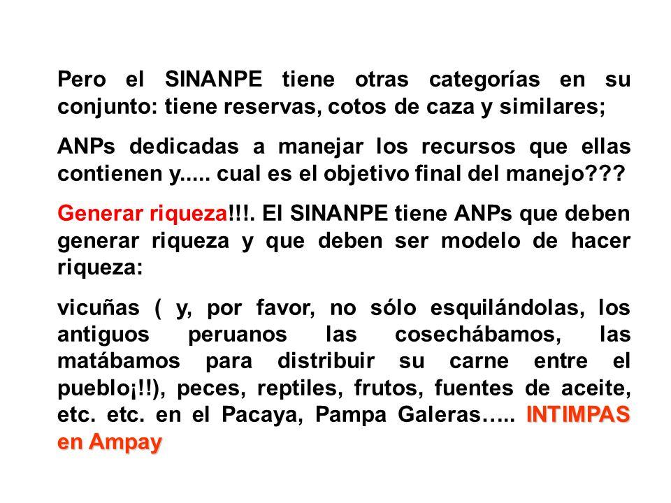 Pero el SINANPE tiene otras categorías en su conjunto: tiene reservas, cotos de caza y similares;
