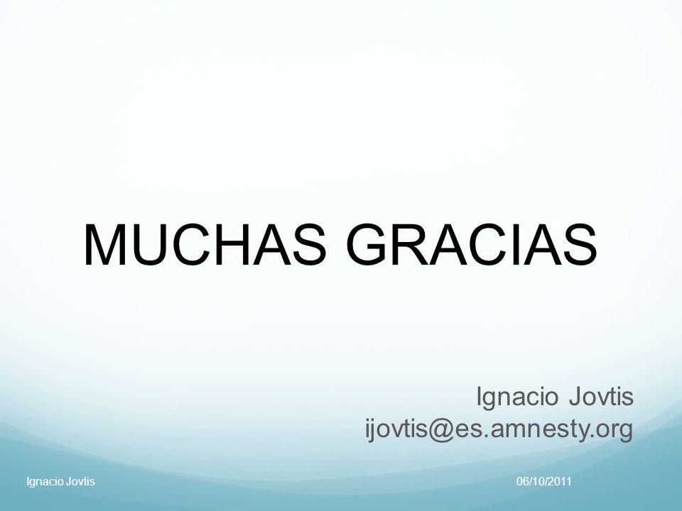 MUCHAS GRACIAS Ignacio Jovtis ijovtis@es.amnesty.org Ignacio Jovtis