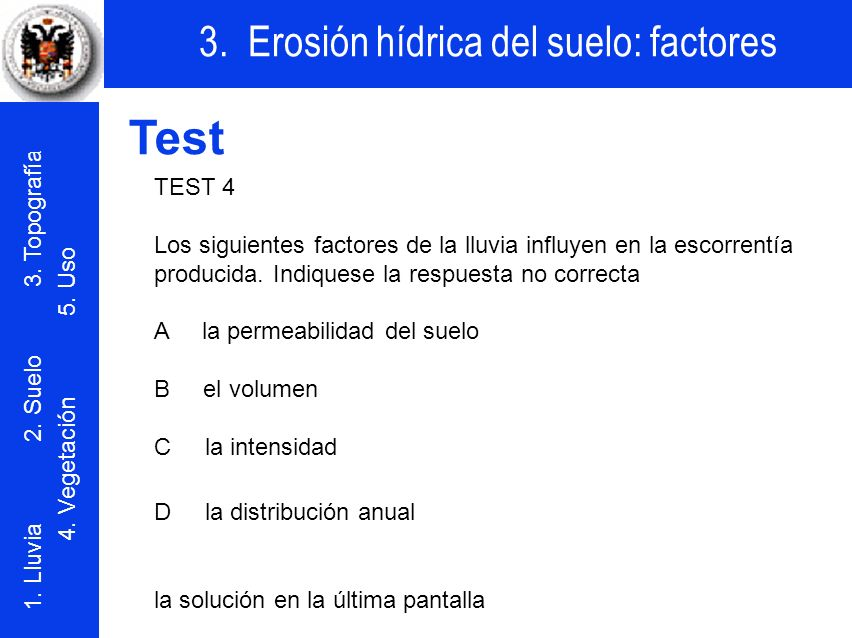 Test TEST 4. Los siguientes factores de la lluvia influyen en la escorrentía producida. Indiquese la respuesta no correcta.