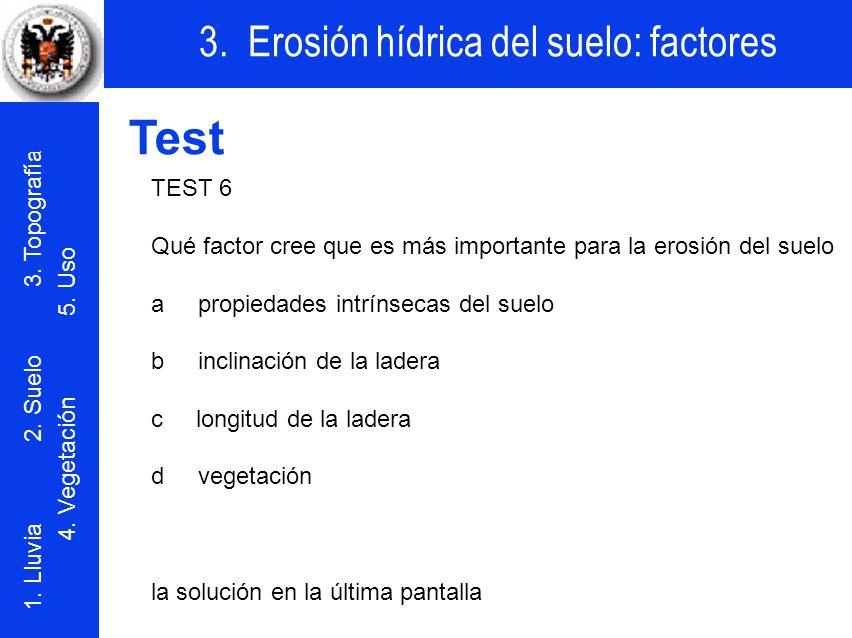Test TEST 6. Qué factor cree que es más importante para la erosión del suelo. a propiedades intrínsecas del suelo.