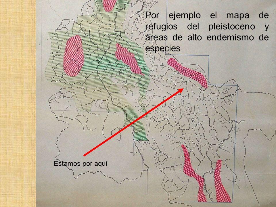 Por ejemplo el mapa de refugios del pleistoceno y áreas de alto endemismo de especies