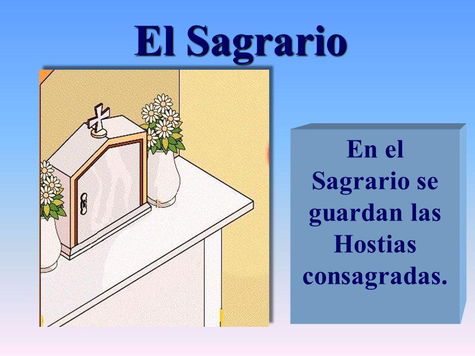 En el Sagrario se guardan las Hostias consagradas.
