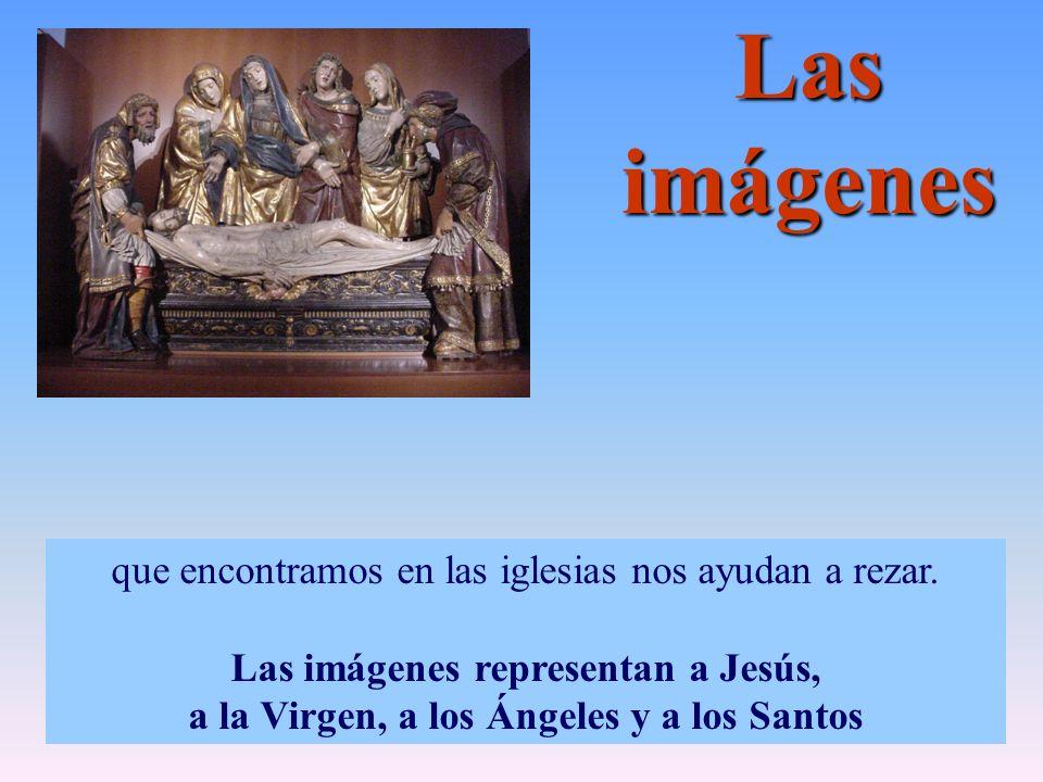 Las imágenes que encontramos en las iglesias nos ayudan a rezar.