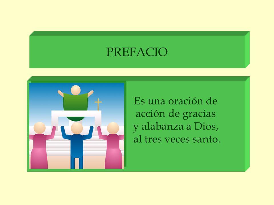 PREFACIO Es una oración de acción de gracias y alabanza a Dios,