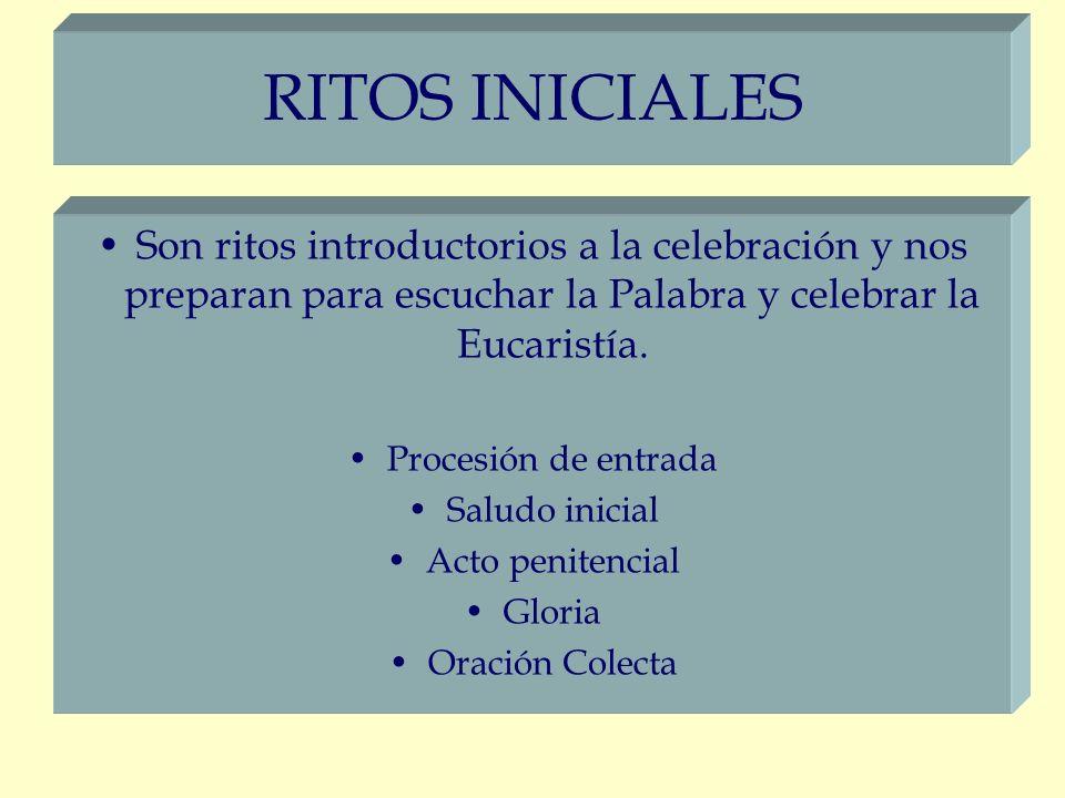 RITOS INICIALES Son ritos introductorios a la celebración y nos preparan para escuchar la Palabra y celebrar la Eucaristía.