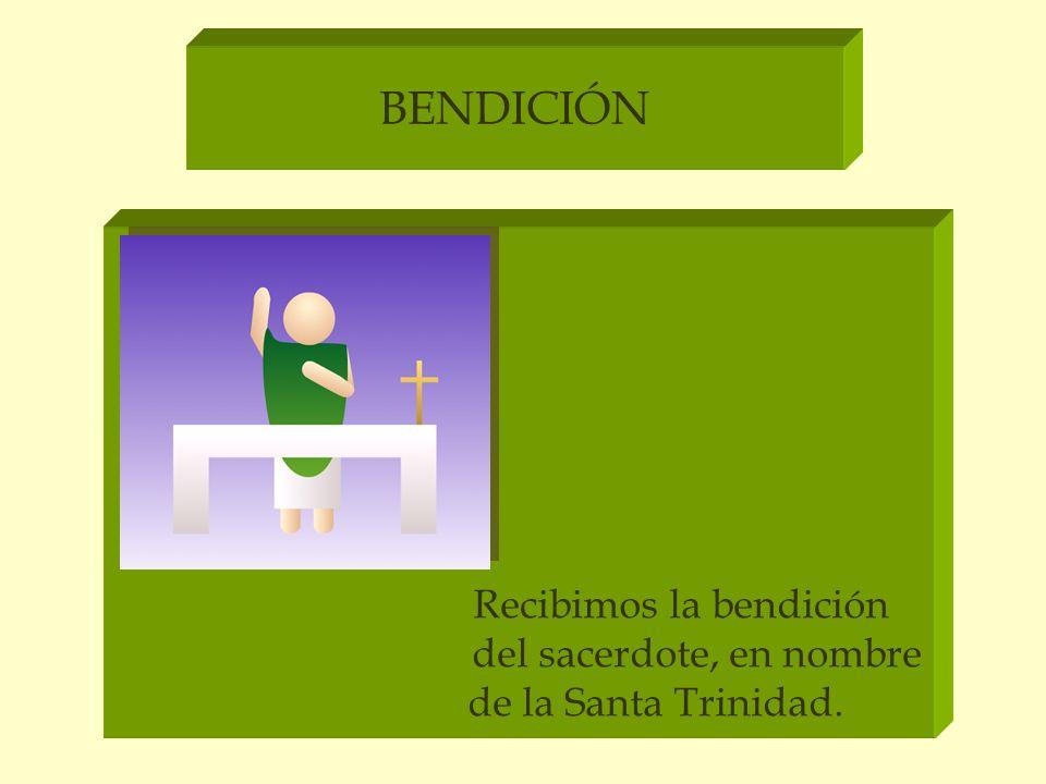 BENDICIÓN Recibimos la bendición del sacerdote, en nombre