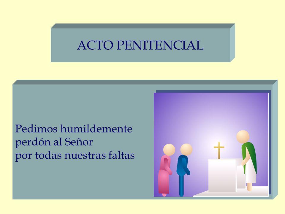 ACTO PENITENCIAL Pedimos humildemente perdón al Señor