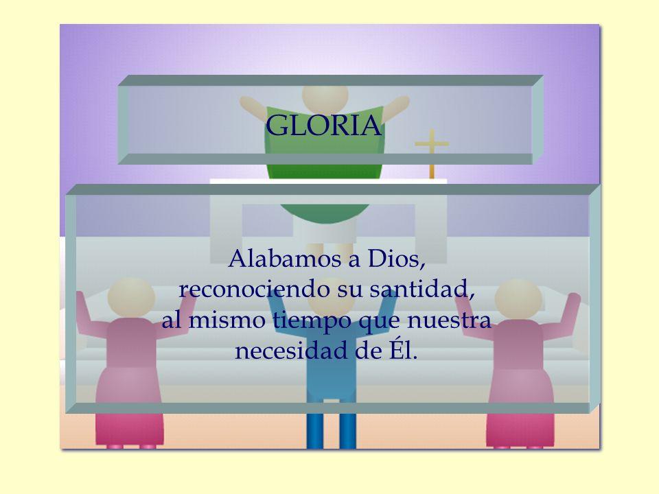 GLORIA Alabamos a Dios, reconociendo su santidad,