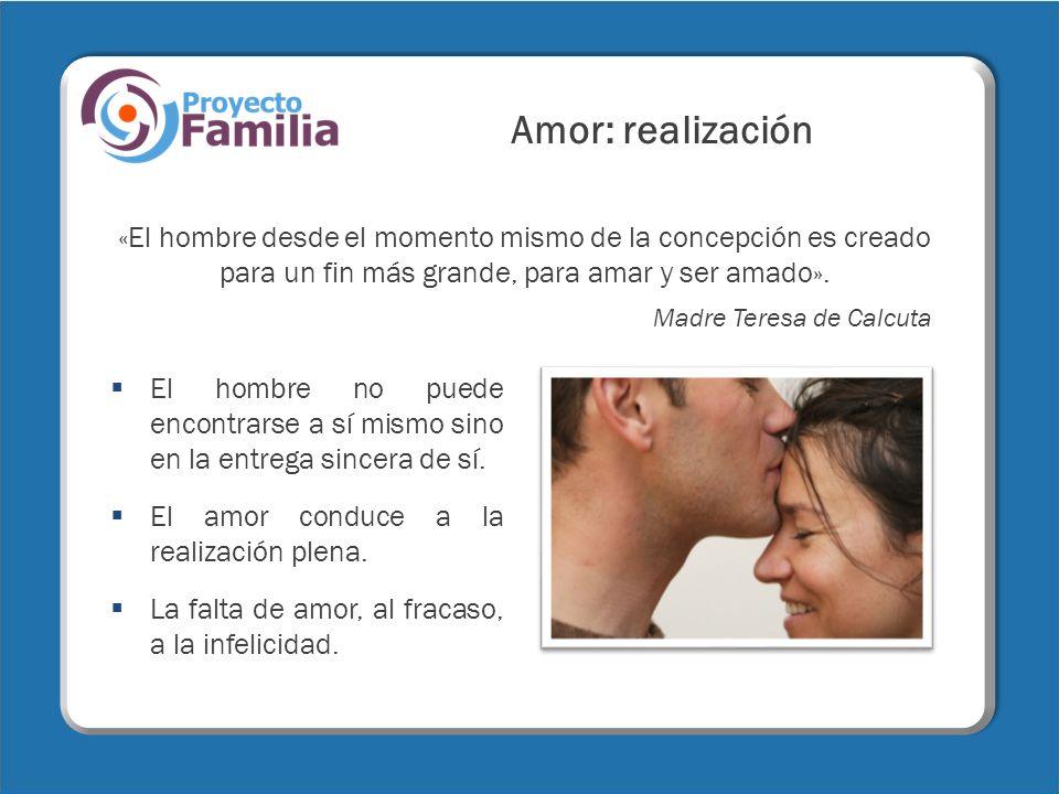 Amor: realización«El hombre desde el momento mismo de la concepción es creado para un fin más grande, para amar y ser amado».