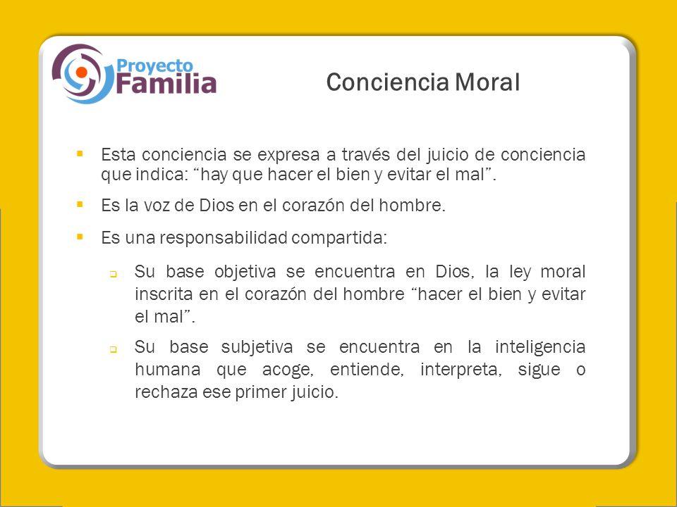 Conciencia Moral Esta conciencia se expresa a través del juicio de conciencia que indica: hay que hacer el bien y evitar el mal .