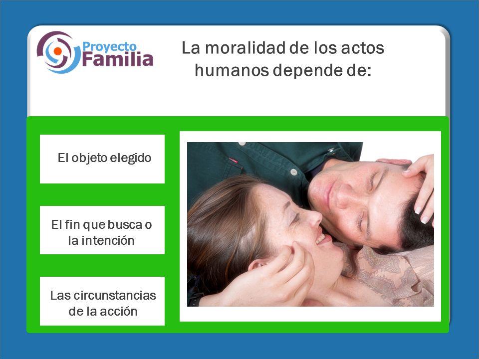 La moralidad de los actos humanos depende de: