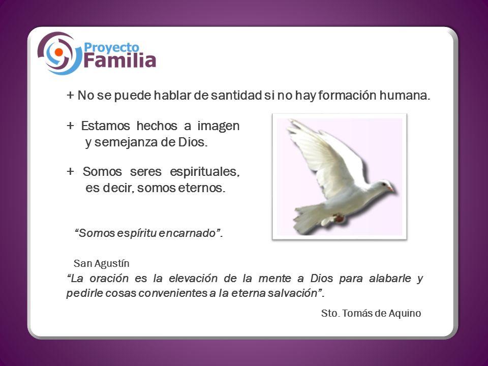 + No se puede hablar de santidad si no hay formación humana.