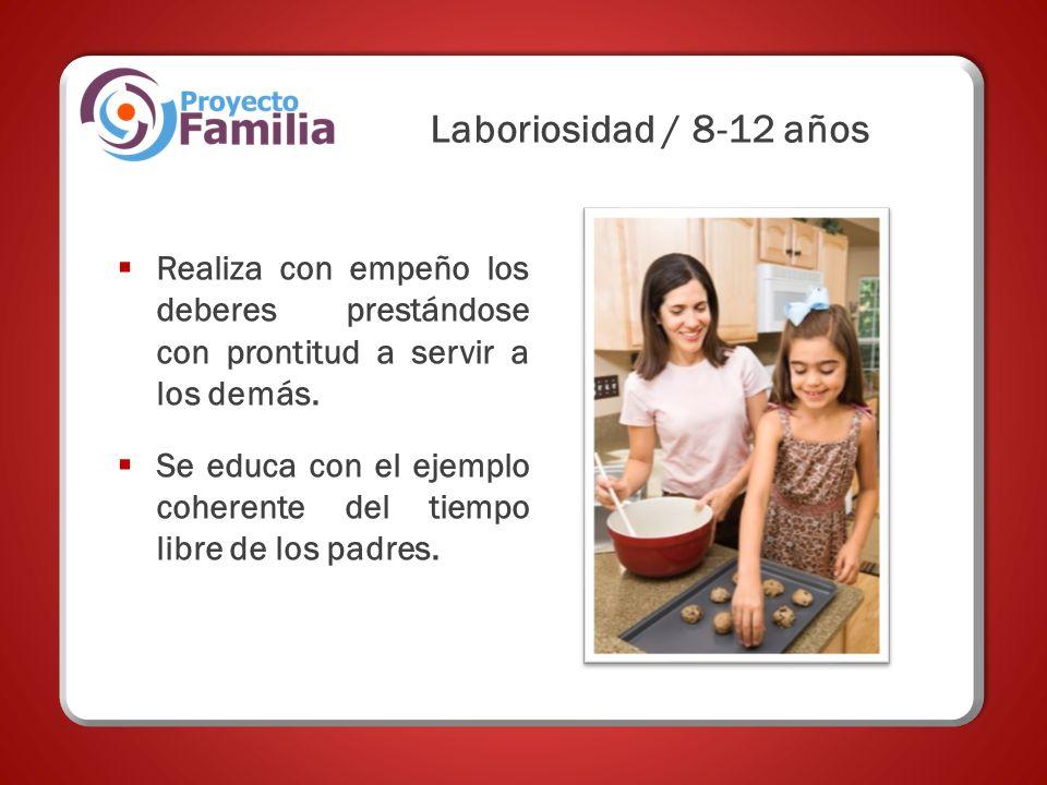 Laboriosidad / 8-12 años Realiza con empeño los deberes prestándose con prontitud a servir a los demás.