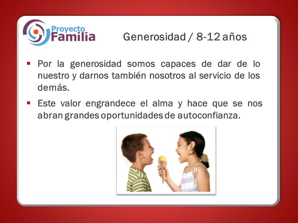 Generosidad / 8-12 años Por la generosidad somos capaces de dar de lo nuestro y darnos también nosotros al servicio de los demás.