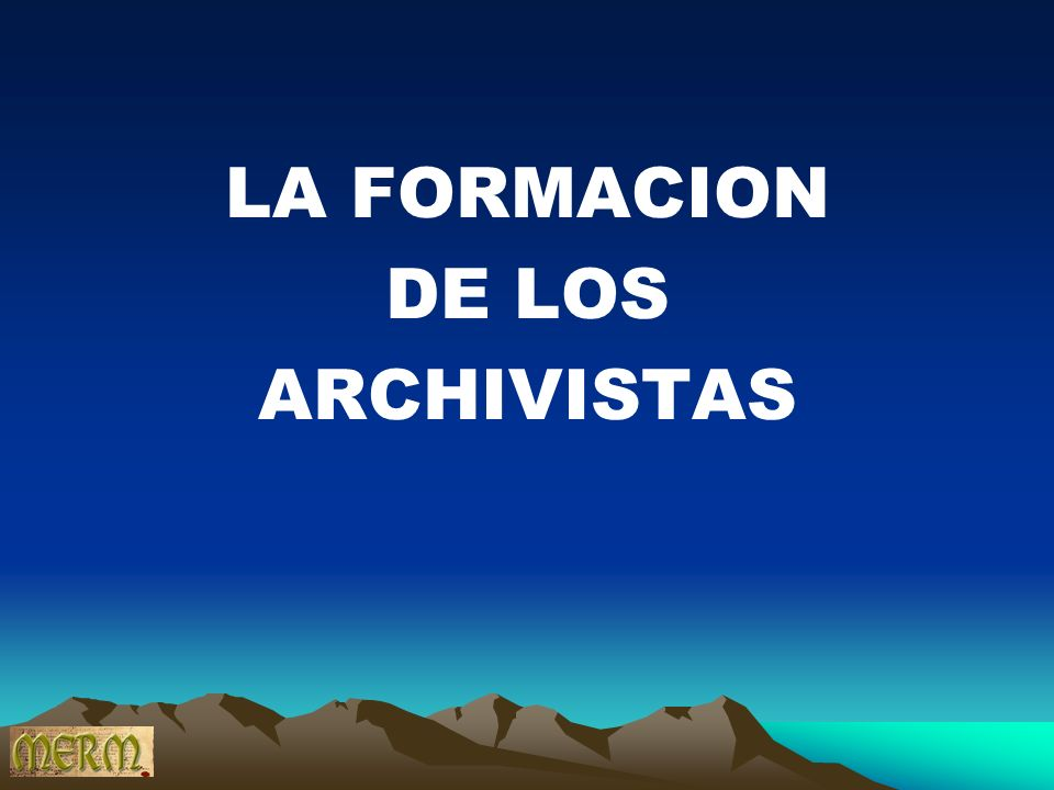 LA FORMACION DE LOS ARCHIVISTAS