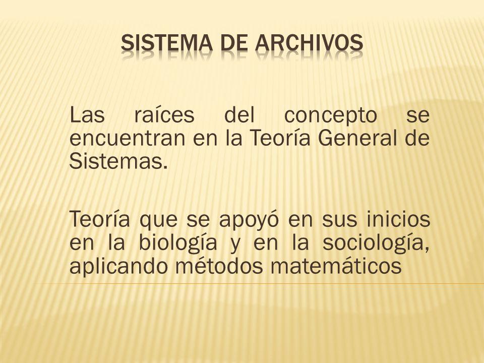 SISTEMA DE ARCHIVOS Las raíces del concepto se encuentran en la Teoría General de Sistemas.
