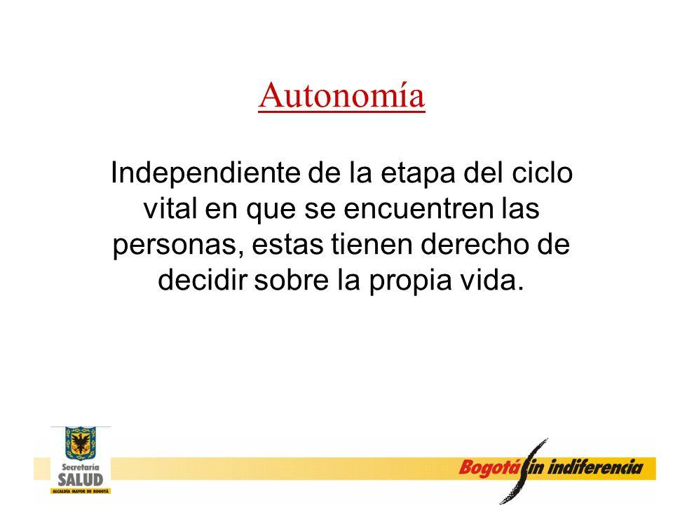 Autonomía Independiente de la etapa del ciclo vital en que se encuentren las personas, estas tienen derecho de decidir sobre la propia vida.