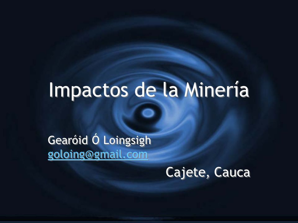Gearóid Ó Loingsigh goloing@gmail.com Cajete, Cauca