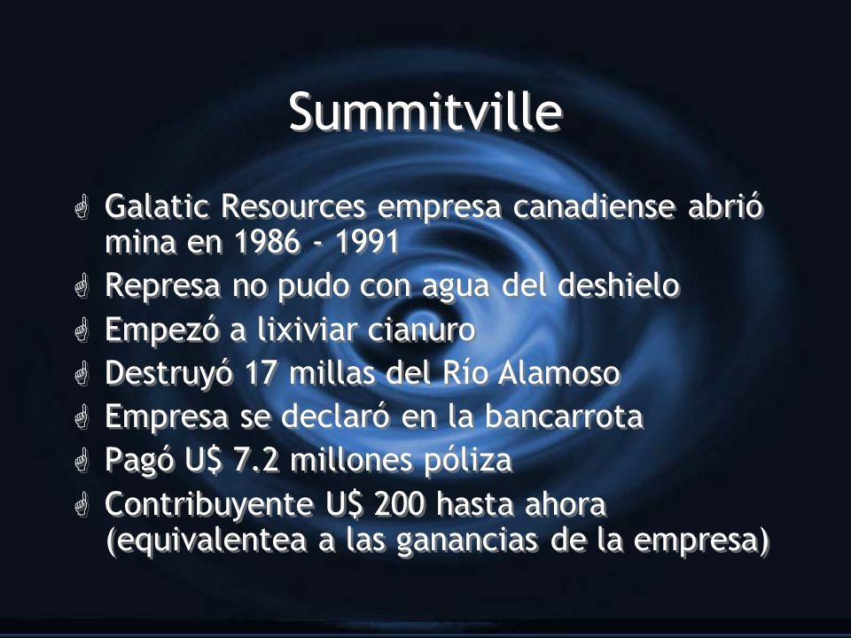 Summitville Galatic Resources empresa canadiense abrió mina en 1986 - 1991. Represa no pudo con agua del deshielo.