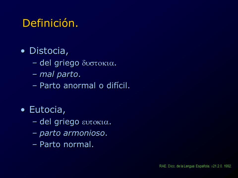 Definición. Distocia, Eutocia, del griego dustokia. mal parto.