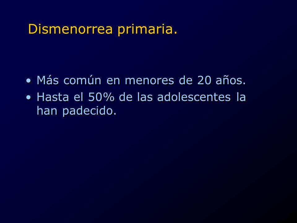 Dismenorrea primaria. Más común en menores de 20 años.